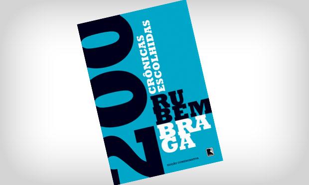 200 Crônicas Escolhidas - Rubem Braga