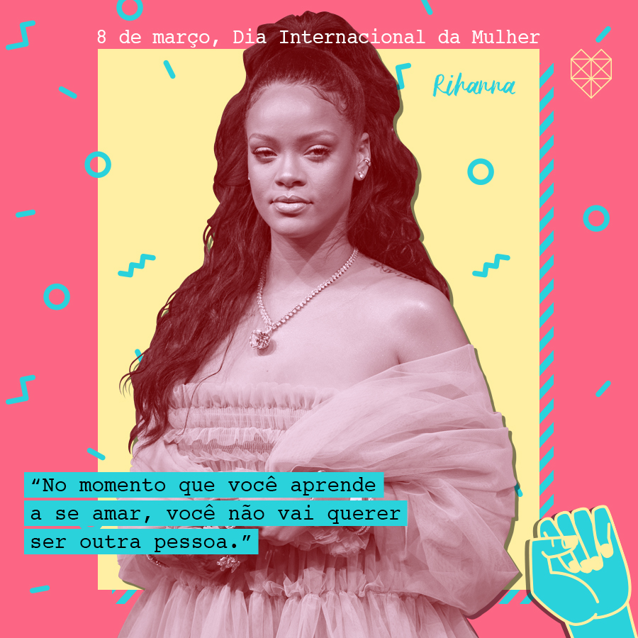 dia internacional da mulher mensagem inspiradora Rihanna