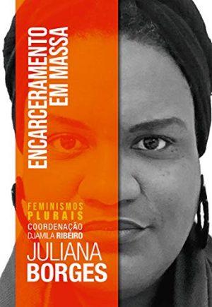 Encarceramento em massa, de Juliana Borges